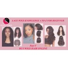 Lace Wigs Knowledge A to Z For Beginner( Part V)